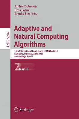 Adaptive and Natural Computing Algorithms: 10th International Conference, ICANNGA 2011, Ljubljana, Slovenia, April 14-16, 2011, Proceedings, Part II - Lecture Notes in Computer Science 6594 (Paperback)