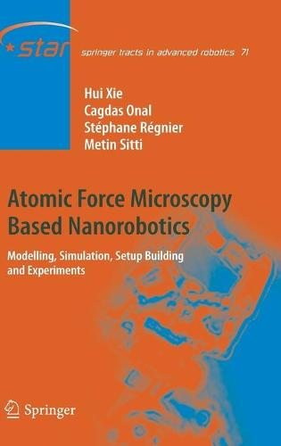 Atomic Force Microscopy Based Nanorobotics: Modelling, Simulation, Setup Building and Experiments - Springer Tracts in Advanced Robotics 71 (Hardback)