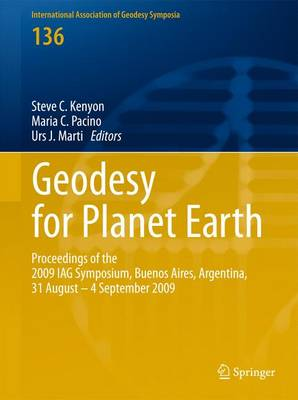 Geodesy for Planet Earth: Proceedings of the 2009 IAG Symposium, Buenos Aires, Argentina, 31 August 31 - 4 September 2009 - International Association of Geodesy Symposia 136 (Hardback)