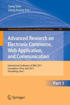 Advanced Research on Electronic Commerce, Web Application, and Communication: International Conference, ECWAC 2011, Guangzhou, China, April 16-17, 2011. Proceedings, Part I - Communications in Computer and Information Science 143 (Paperback)
