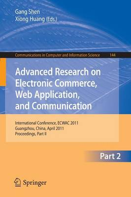 Advanced Research on Electronic Commerce, Web Application, and Communication: International Conference, ECWAC 2011, Guangzhou, China, April 16-17, 2011. Proceedings, Part II - Communications in Computer and Information Science 144 (Paperback)