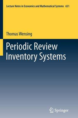 Periodic Review Inventory Systems: Performance Analysis and Optimization of Inventory Systems within Supply Chains - Lecture Notes in Economics and Mathematical Systems 651 (Paperback)