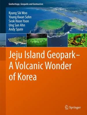Jeju Island Geopark - A Volcanic Wonder of Korea - Geoheritage, Geoparks and Geotourism 1 (Hardback)