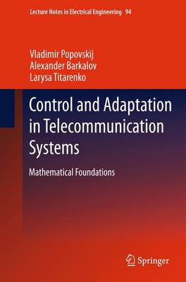 Control and Adaptation in Telecommunication Systems: Mathematical Foundations - Lecture Notes in Electrical Engineering 94 (Hardback)