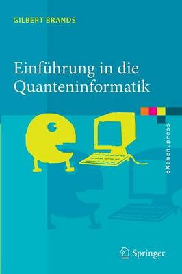 Einf hrung in Die Quanteninformatik: Quantenkryptografie, Teleportation Und Quantencomputing - eXamen.Press (Paperback)