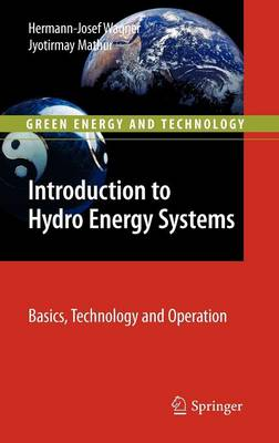 Introduction to Hydro Energy Systems: Basics, Technology and Operation - Green Energy and Technology (Hardback)