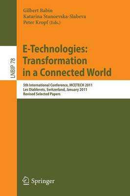 E-Technologies: Transformation in a Connected World: 5th International Conference, MCETECH 2011, Les Diablerets, Switzerland, January 23-26, 2011, Revised Selected Papers - Lecture Notes in Business Information Processing 78 (Paperback)