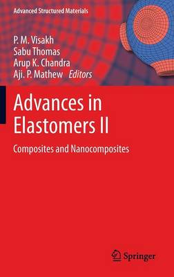 Advances in Elastomers II: Composites and Nanocomposites - Advanced Structured Materials 12 (Hardback)