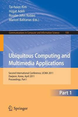 Ubiquitous Computing and Multimedia Applications: Second International Conference, UCMA 2011, Daejeon, Korea, April 13-15, 2011. Proceedings, Part I - Communications in Computer and Information Science 150 (Paperback)