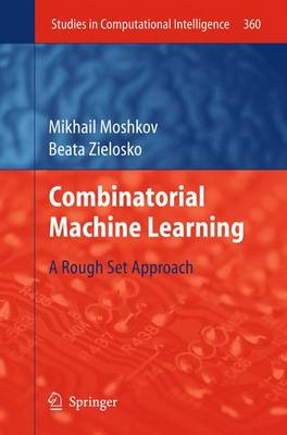 Combinatorial Machine Learning: A Rough Set Approach - Studies in Computational Intelligence 360 (Hardback)