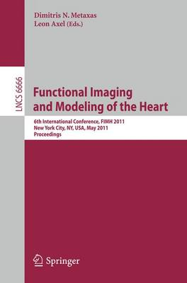 Functional Imaging and Modeling of the Heart: 6th International Conference, FIMH 2011, New York City, NY, USA, May 25-27, 2011, Proceedings - Lecture Notes in Computer Science 6666 (Paperback)