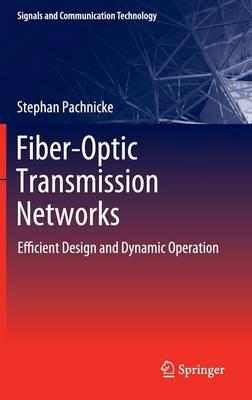 Fiber-Optic Transmission Networks: Efficient Design and Dynamic Operation - Signals and Communication Technology (Hardback)