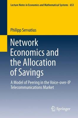 Network Economics and the Allocation of Savings: A Model of Peering in the Voice-over-IP Telecommunications Market - Lecture Notes in Economics and Mathematical Systems 653 (Paperback)