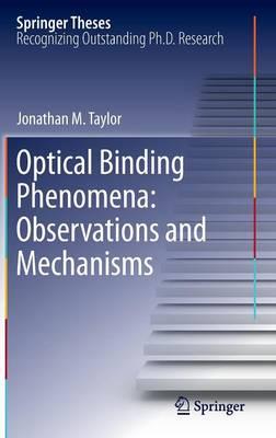 Optical Binding Phenomena: Observations and Mechanisms - Springer Theses (Hardback)