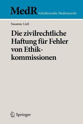 Die Zivilrechtliche Haftung F r Fehler Von Ethikkommissionen - MedR Schriftenreihe Medizinrecht (Paperback)
