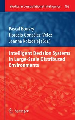 Intelligent Decision Systems in Large-Scale Distributed Environments - Studies in Computational Intelligence 362 (Hardback)
