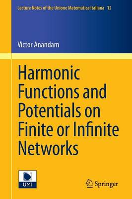 Harmonic Functions and Potentials on Finite or Infinite Networks - Lecture Notes of the Unione Matematica Italiana 12 (Paperback)