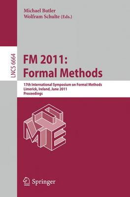 FM 2011: Formal Methods: 17th International Symposium on Formal Methods, Limerick, Ireland, June 20-24, 2011, Proceedings - Programming and Software Engineering 6664 (Paperback)