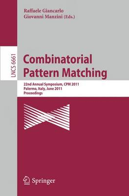 Combinatorial Pattern Matching: 22nd Annual Symposium, CPM 2011, Palermo, Italy, June 27-29, 2011, Proceedings - Theoretical Computer Science and General Issues 6661 (Paperback)