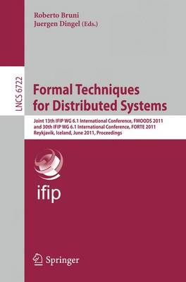 Formal Techniques for Distributed Systems: Joint 13th IFIP WG 6.1 International Conference, FMOODS 2011, and 30th IFIP WG 6.1 International Conference, FORTE 2011, Reykjavik, Island, June 6-9, 2011, Proceedings - Lecture Notes in Computer Science 6722 (Paperback)