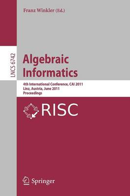 Algebraic Informatics: 4th International Conference, CAI 2011, Linz, Austria, June 21-24, 2011, Proceedings - Theoretical Computer Science and General Issues 6742 (Paperback)