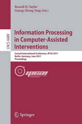 Information Processing in Computer-Assisted Interventions: Second International Conference, IPCAI 2011, Berlin, Germany, June 22, 2011, Proceedings - Lecture Notes in Computer Science 6689 (Paperback)