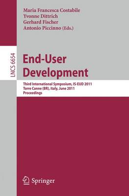 End-User Development: Third International Symposium, IS-EUD 2011, Torre Canne, Italy, June 7-10, 2011, Proceedings - Programming and Software Engineering 6654 (Paperback)