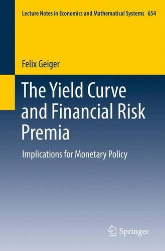 The Yield Curve and Financial Risk Premia: Implications for Monetary Policy - Lecture Notes in Economics and Mathematical Systems 654 (Paperback)