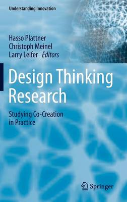 Design Thinking Research: Studying Co-Creation in Practice - Understanding Innovation (Hardback)