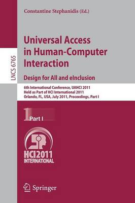 Universal Access in Human-Computer Interaction. Design for All and eInclusion: 6th International Conference, UAHCI 2011, Held as Part of HCI International 2011, Orlando, FL, USA, July 9-14, 2011, Proceedings, Part I - Information Systems and Applications, incl. Internet/Web, and HCI 6765 (Paperback)