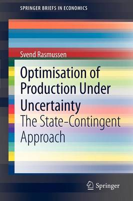 Optimisation of Production Under Uncertainty: The State-Contingent Approach - SpringerBriefs in Economics (Paperback)