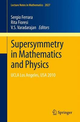 Supersymmetry in Mathematics and Physics: UCLA Los Angeles, USA  2010 - Lecture Notes in Mathematics 2027 (Paperback)