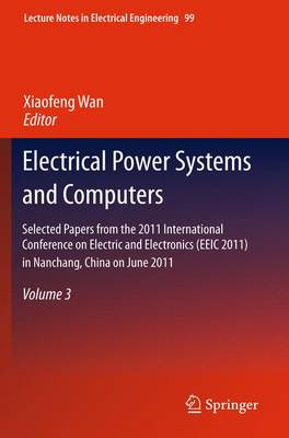 Electrical Power Systems and Computers: Selected Papers from the 2011 International Conference on Electric and Electronics (EEIC 2011) in Nanchang, China on June 20-22, 2011, Volume 3 - Lecture Notes in Electrical Engineering 99 (Hardback)