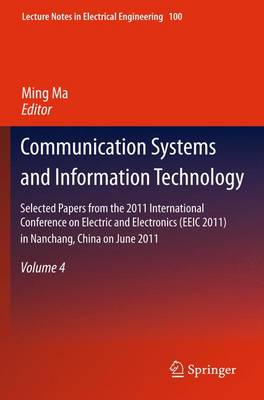 Communication Systems and Information Technology: Selected Papers from the 2011 International Conference on Electric and Electronics (EEIC 2011) in Nanchang, China on June 20-22, 2011, Volume 4 - Lecture Notes in Electrical Engineering 100 (Hardback)