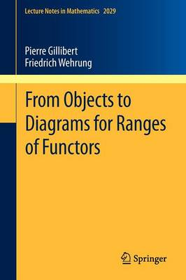 From Objects to Diagrams for Ranges of Functors - Lecture Notes in Mathematics 2029 (Paperback)