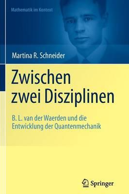Zwischen zwei Disziplinen: B. L. van der Waerden und die Entwicklung der Quantenmechanik - Mathematik Im Kontext (Paperback)