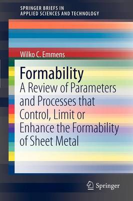 Formability: A Review of Parameters and Processes that Control, Limit or Enhance the Formability of Sheet Metal - SpringerBriefs in Applied Sciences and Technology (Paperback)