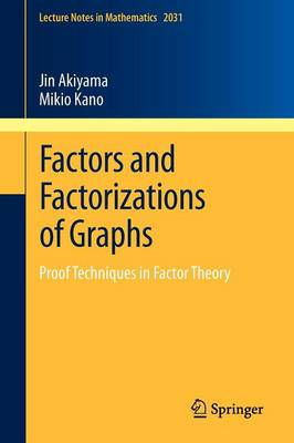 Factors and Factorizations of Graphs: Proof Techniques in Factor Theory - Lecture Notes in Mathematics 2031 (Paperback)