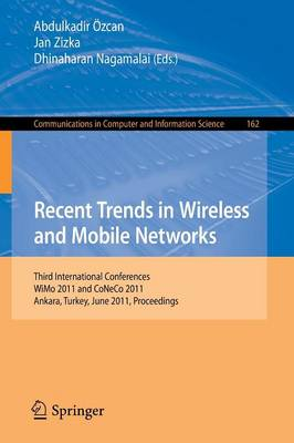 Recent Trends in Wireless and Mobile Networks: Third International Conferences, WiMo 2011 and CoNeCo 2011, Ankara, Turkey, June 26-28, 2011. Proceedings - Communications in Computer and Information Science 162 (Paperback)