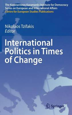 International Politics in Times of Change - The Konstantinos Karamanlis Institute for Democracy Series on European and International Affairs (Hardback)