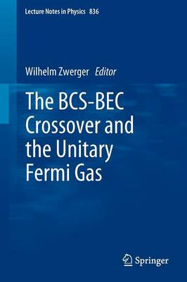 The BCS-BEC Crossover and the Unitary Fermi Gas - Lecture Notes in Physics 836 (Paperback)