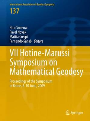 VII Hotine-Marussi Symposium on Mathematical Geodesy: Proceedings of the Symposium in Rome, 6-10 June, 2009 - International Association of Geodesy Symposia 137 (Hardback)