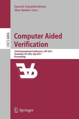 Computer Aided Verification: 23rd International Conference, CAV 2011, Snowbird, UT, USA, July 14-20, 2011, Proceedings - Theoretical Computer Science and General Issues 6806 (Paperback)