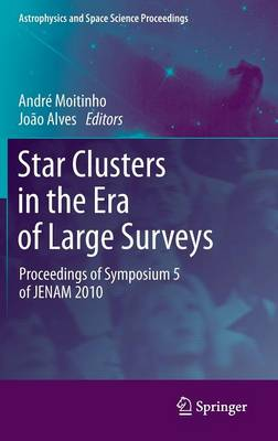 Star Clusters in the Era of Large Surveys: Proceedings of Symposium 5 of JENAM 2010 - Astrophysics and Space Science Proceedings (Hardback)