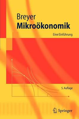 Mikrookonomik: Eine Einfuhrung - Springer-Lehrbuch (Paperback)