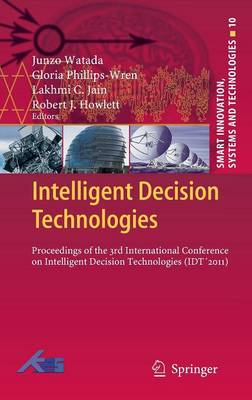 Intelligent Decision Technologies: Proceedings of the 3rd International Conference on Intelligent Decision Technologies (IDT'2011) - Smart Innovation, Systems and Technologies 10 (Hardback)