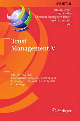 Trust Management V: 5th IFIP WG 11.11 International Conference, IFIPTM 2011, Copenhagen, Denmark, June 29 - July 1, 2011, Proceedings - IFIP Advances in Information and Communication Technology 358 (Hardback)
