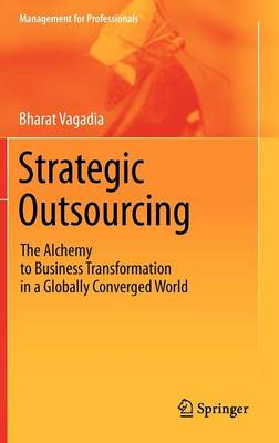 Strategic Outsourcing: The Alchemy to Business Transformation in a Globally Converged World - Management for Professionals (Hardback)