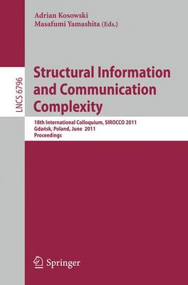 Structural Information and Communication Complexity: 18th International Colloquium, SIROCCO 2011, Gdansk, Poland, June 26-29, 2011 - Theoretical Computer Science and General Issues 6796 (Paperback)