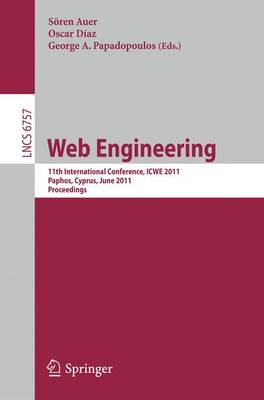 Web Engineering: 11th International Conference, ICWE 2011, Paphos, Cyprus, June 20-24, 2011, Proceedings - Information Systems and Applications, incl. Internet/Web, and HCI 6757 (Paperback)
